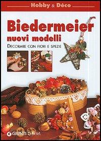 Biedermeier. Nuovi modelli. Decorare con fiori e spezie.