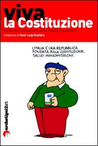 Viva la Costituzione. Guida alla Costituzione della Repubblica italiana
