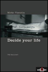 Decide your life. Tre racconti
