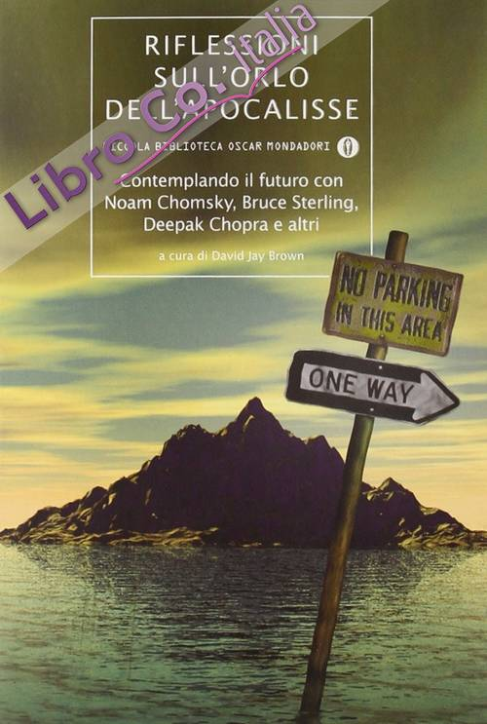 Riflessioni sull'Orlo dell'Apocalisse. Contemplando il Futuro con Noam Chomsky, Bruce Sterling, Deepak Chopra e Altri
