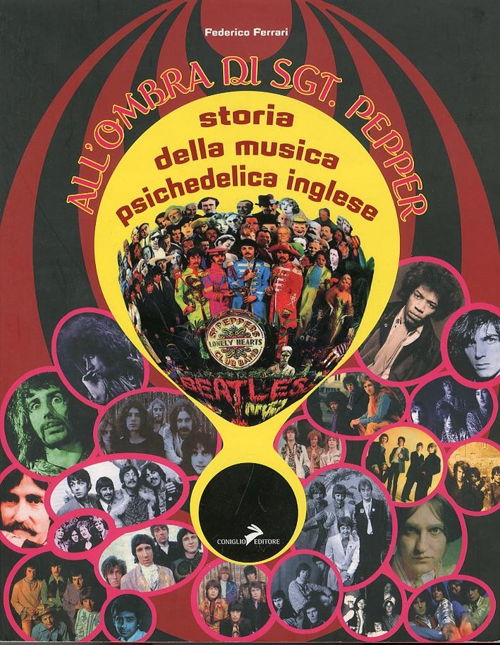 All'ombra di Sgt. Pepper. Storia della musica psichedelica inglese. Ediz. illustrata