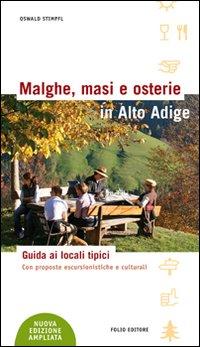 Malghe, masi e osterie in Alto Adige. Una guida all'ospitalità rurale. Con proposte di escursioni e altre curiosità