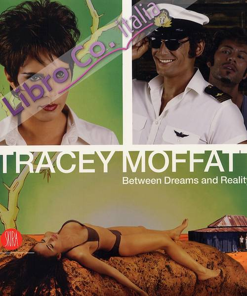 Tracey Moffatt. Between Dreams and Reality