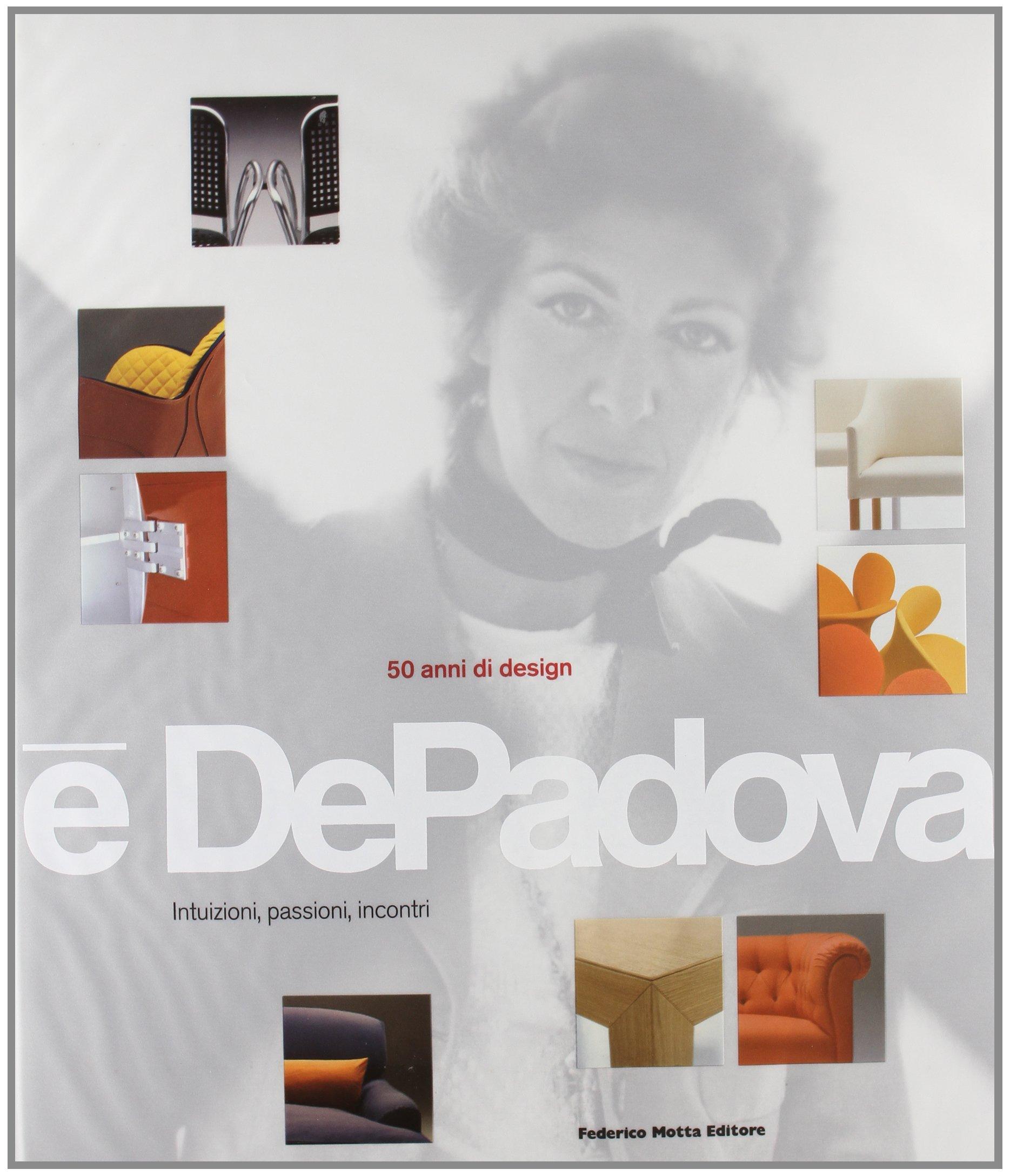 È De Padova. 50 anni di design. Ediz. illustrata