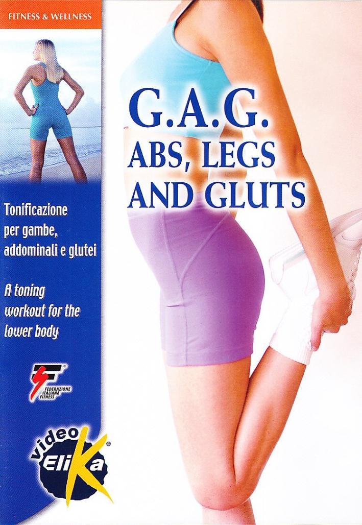 G.A.G. Abs, legs and gluts. Tonificazione per gambe, addominali e glutei. Con DVD