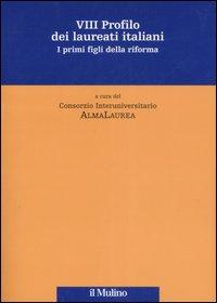Ottavo profilo dei laureati italiani. I primi figli della riforma
