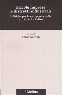 Piccole imprese e distretti industriali. Politiche per lo sviluppo in Italia e in America Latina