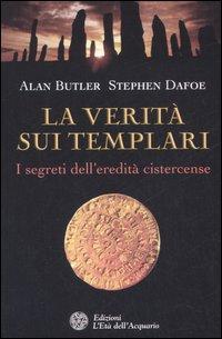 La Verità sui Templari. I Segreti sull'Eredità CIStercense