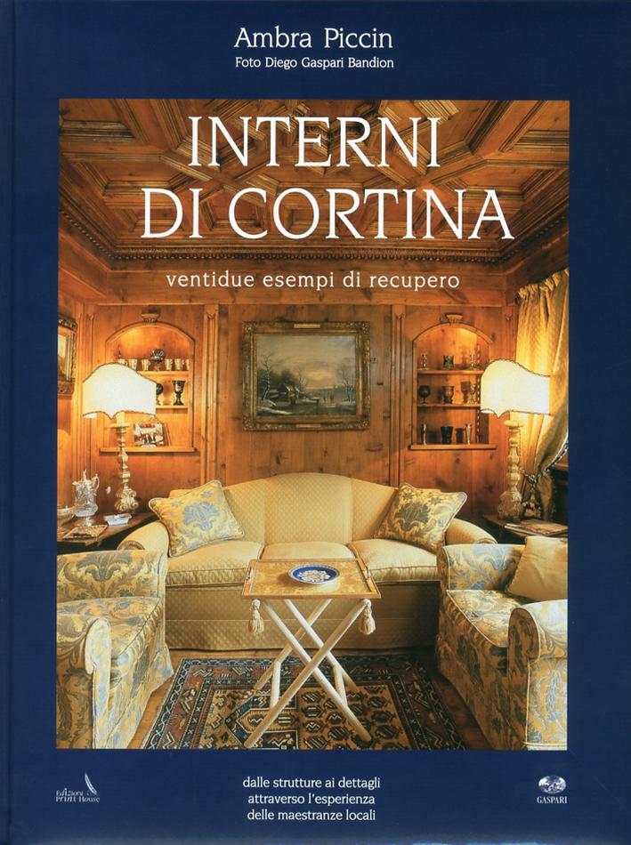Interni di Cortina. Ventidue Esempi di Recupero. dalle Strutture ai Dettagli Attreverso l'Esperienza delle Maestranza Locali