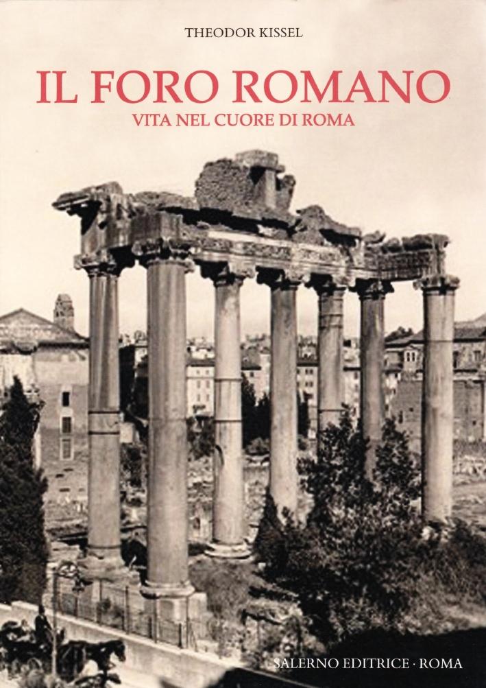 Il foro romano. Vita nel cuore di Roma
