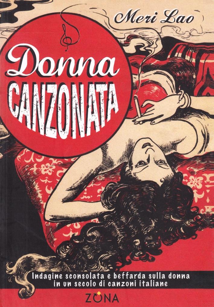 Donna Canzonata. Indagine sconsolata e beffarda sulla donna in un secolo di canzoni italiane