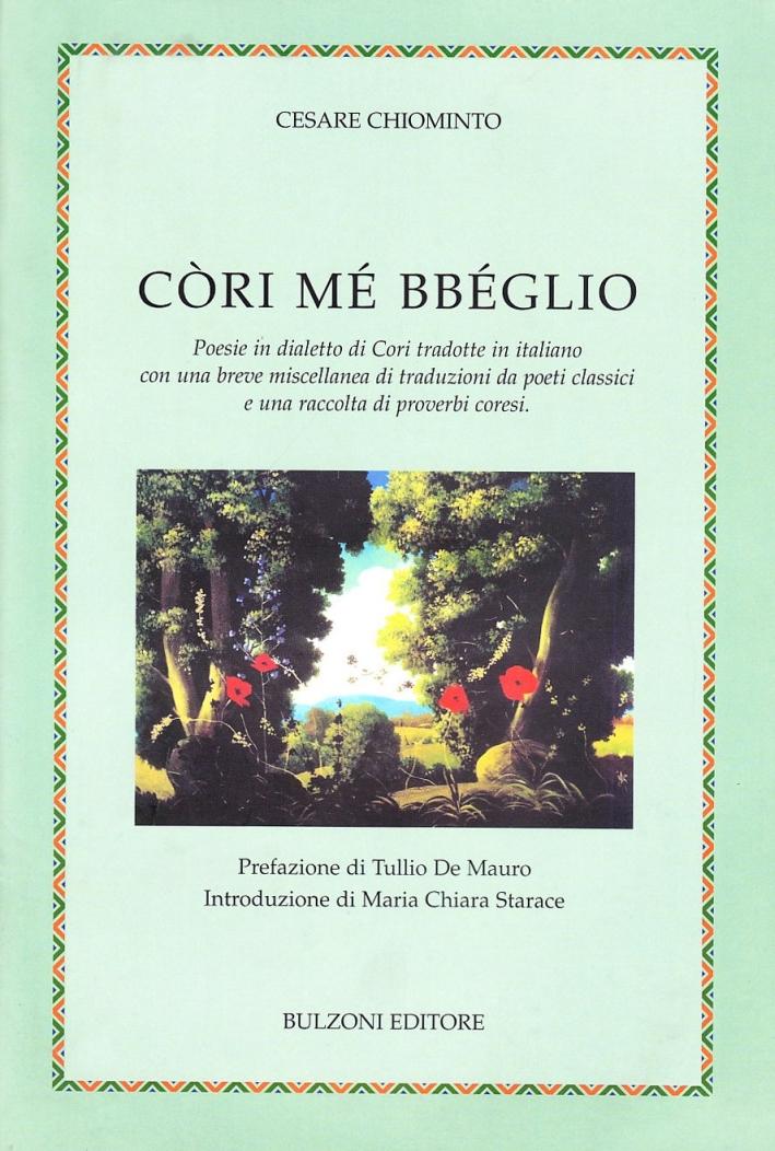 Còri mé bbéglio. Poesie in dialetto di Cori tradotte in italiano con una breve miscellanea di traduzioni da poeti classici e una raccolta di proverbi coresi