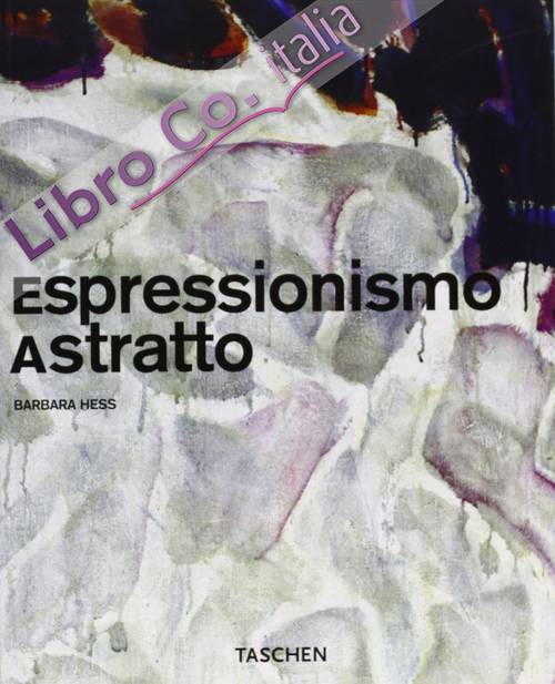 Abstract Expressionism. [Edizione Italiana]