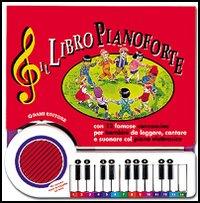 Il libro pianoforte. Con 12 famose canzoncine per bambini da leggere, cantare e suonare col piano elettronico