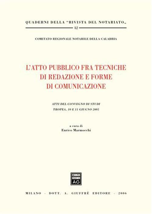 L'atto pubblico fra tecniche di redazione e forme di comunicazione. Atti del Convegno di studi (Tropea, 10-11 giugno 2005)