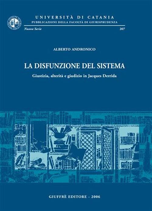 La disfunzione del sistema. Giustizia, alterità e giudizio in Jacques Derrida
