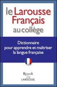 Le Larousse français au collège. Dictionnaire pour apprendre et maîtriser la langue française