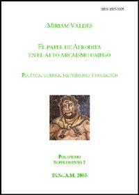 El papel de Afrodita en el alto arcaísmo griego. Política, guerra, matrimonio y iniciacion