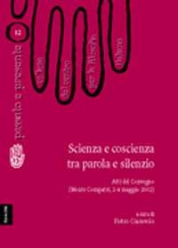 Scienza e coscienza tra parola e silenzio. Atti del Convegno del Centro per la filosofia italiana (Monte Compatri, 2-4 maggio 2002)