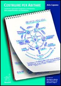 Costruire per abitare. Conoscere e governare l'organismo architettonico dalla programmazione alla dismissione. Tecnologia architettura didattica