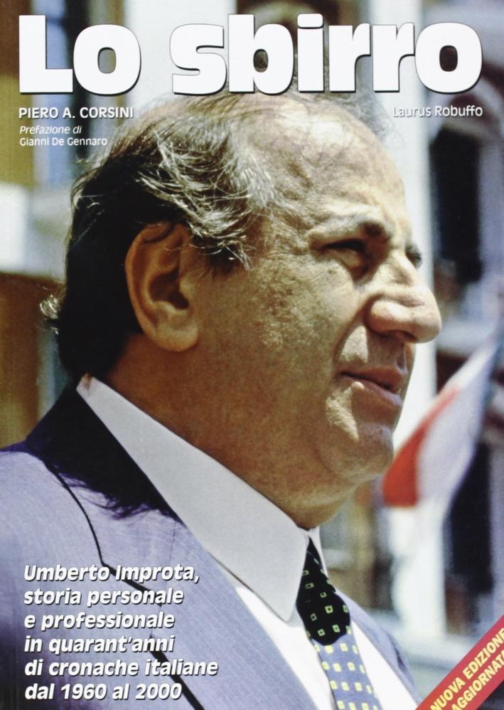 Lo sbirro. Umberto Improta. Storia personale e professionale in quarant'anni di cronache italiane dal 1960 al 2000.