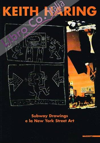 Keith Haring. Subway drawings e la New York Street Art. Subway Drawings and New York Street Art
