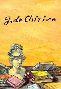 Giorgio de Chirico. Nulla Sine Tragoedia Gloria