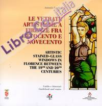 Le vetrate artistiche a Firenze fra Ottocento e Novecento. Guida e itinerari. Artistic Stained-Glass Windows in Florence between the 19th and 20th Centuries. Guidebook and routes