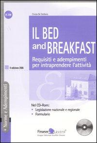Il Bed and Breakfast. Requisiti e adempimenti per intraprendere l'attività. Con CD-ROM