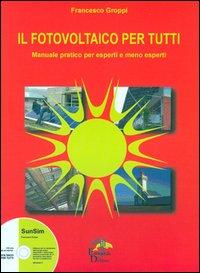 Il fotovoltaico per tutti. Manuale pratico per esperti e meno esperti. Con CD-ROM