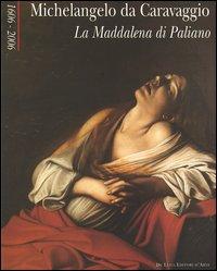 Michelangelo da Caravaggio. La Maddalena di Paliano 1606-2006.