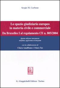 Lo Spazio Giuridico Europeo in Materia Civile e Commerciale. Da Bruxelles i al Regolamento ce n. 805/2004