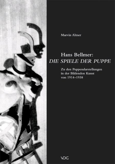 Hans Bellmer: Die Spiele der Puppe. Zu den Puppendarstellungen in der Bildenden Kunst von 1914 -1938