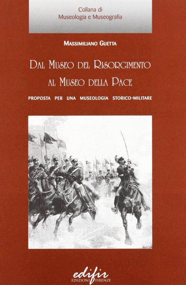 Dal museo del Risorgimento al museo della pace. Proposta per una museologia storico-militare