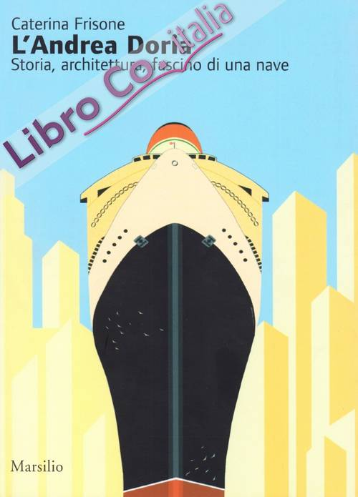 L'Andrea Doria. Storia, architettura, fascino di una nave. Ediz. illustrata