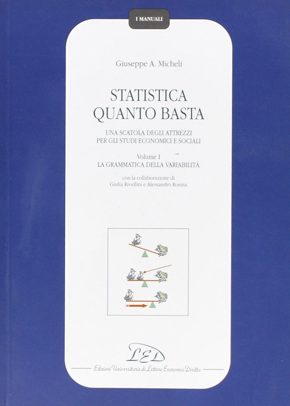 Statistica quanto basta. Una scatola degli attrezzi per gli studi economici e sociali. Vol. 1: La grammatica della variabilità