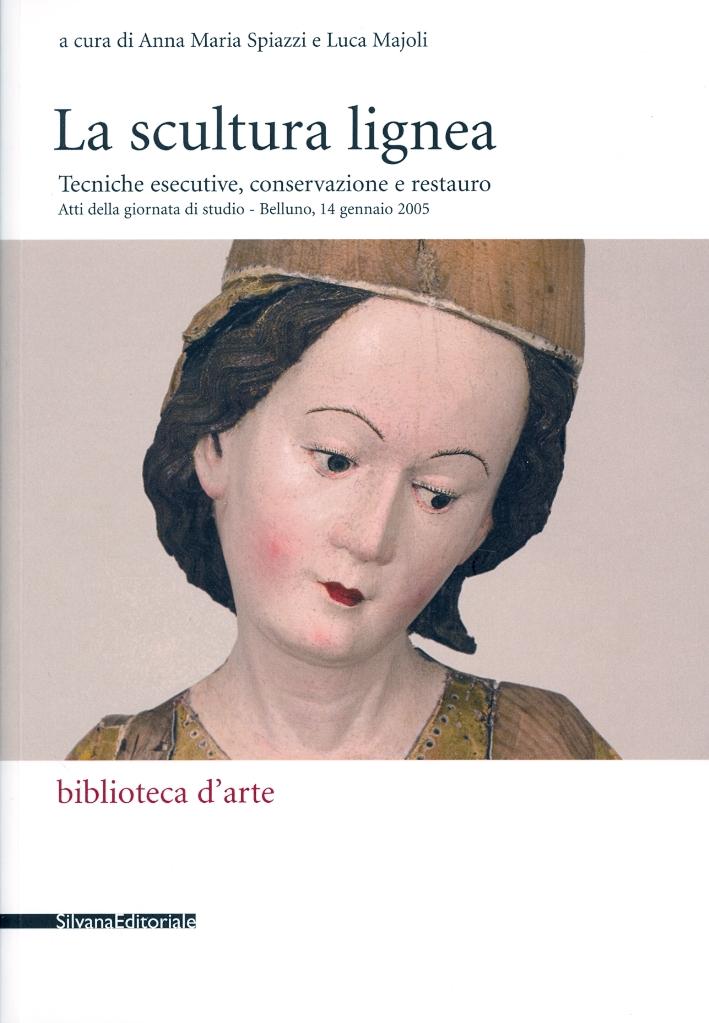 La scultura lignea. Tecniche esecutive, conservazione e restauro