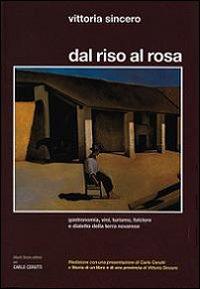 Dal Riso al Rosa. Gastronomia, vini, turismo, folclore e dialetto della terra novarese