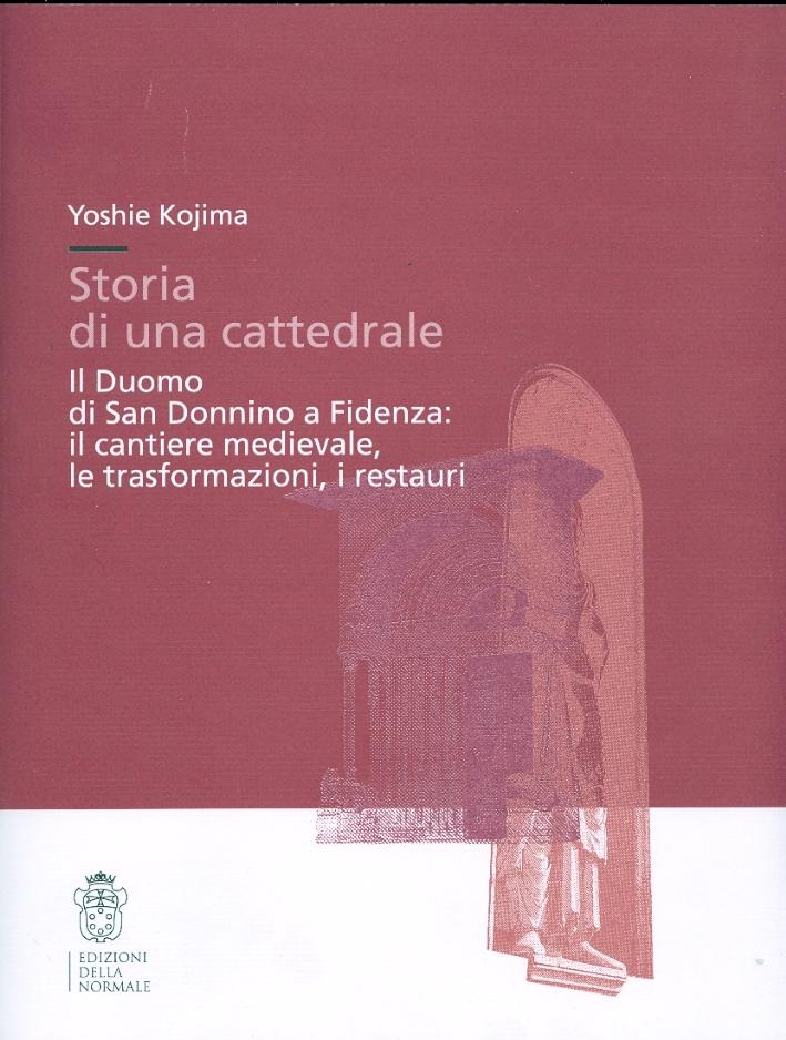 Storia di una cattedrale. Il Duomo di San Donnino a Fidenza: il cantiere medievale, le trasformazioni, i restauri