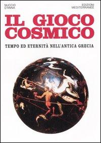Il gioco cosmico. Tempo ed eternità nell'antica Grecia