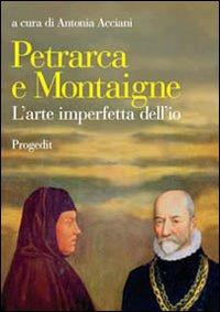 Petrarca e Montaigne. L'arte imperfetta dell'io
