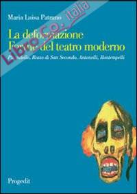La deformazione. Forme del teatro moderno. Pirandello, Rosso di San Secondo, Antonelli, Bontempelli