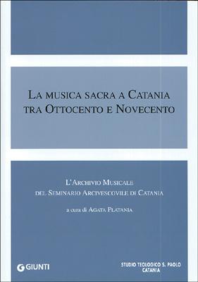 La musica sacra a Catania tra Ottocento e Novecento. L'archivio musicale del seminario arcivescovile di Catania