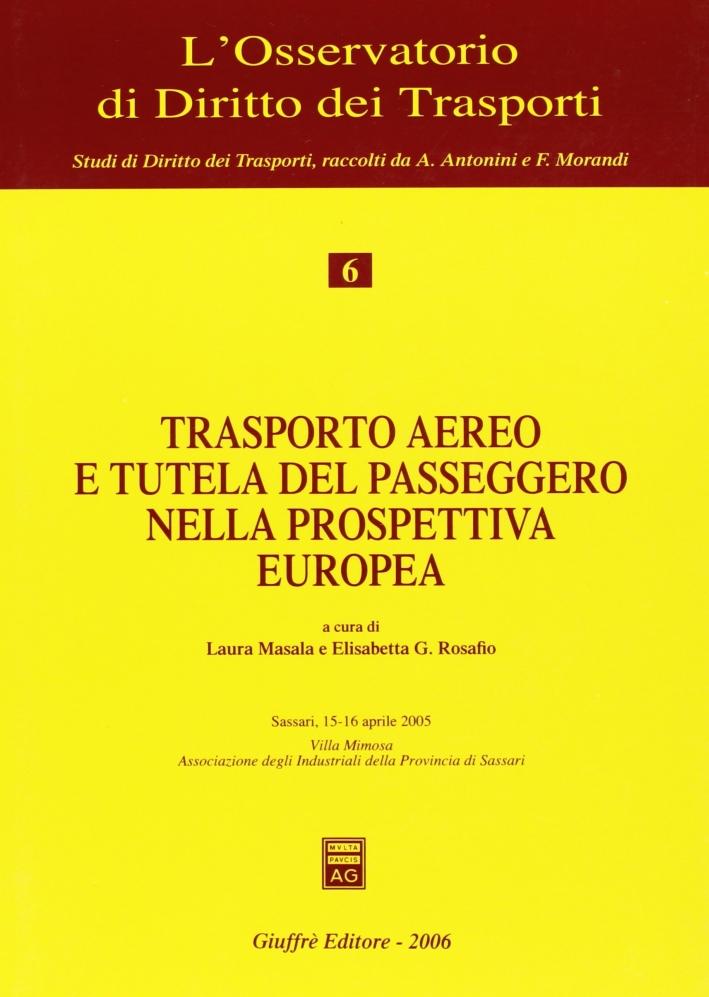 Trasporto aereo e tutela del passeggero nella prospettiva europea. Atti del Convegno (Sassari, 15-16 aprile 2005)