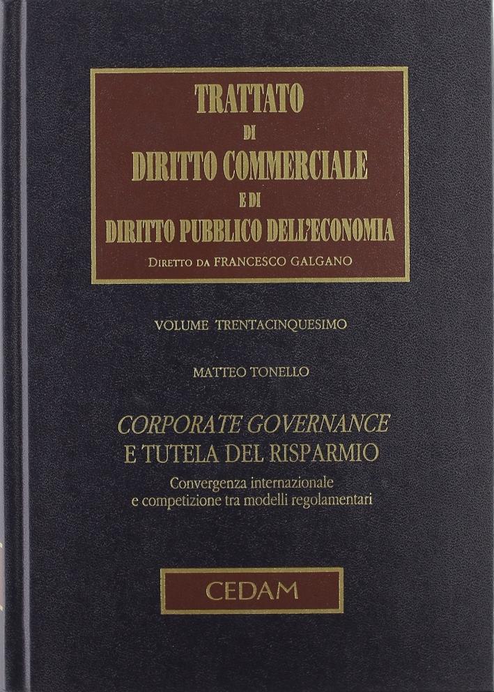 Trattato di diritto commerciale e di diritto pubblico dell'economia. Corporate governance e tutela del risparmio. Vol. 35: Convergenza internazionale e competizione tra modelli regolamentari