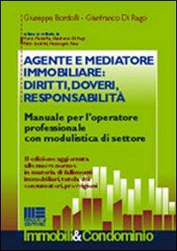 Agente e mediatore immobiliare: diritti, doveri, responsabilità. Manuale per l'operatore professionale con modulistica di settore