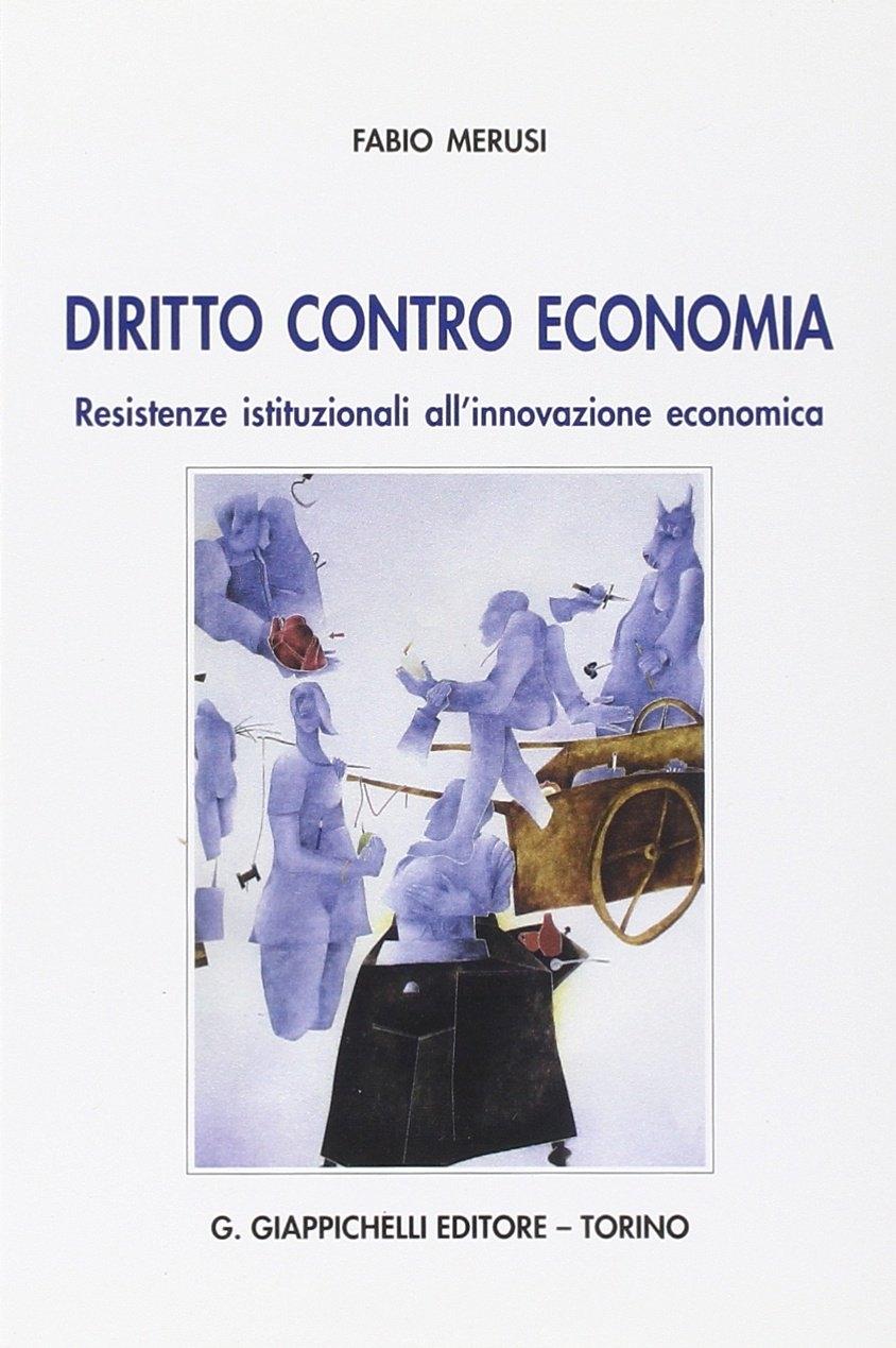 Diritto contro economia. Resistenze istituzionali all'innovazione economica