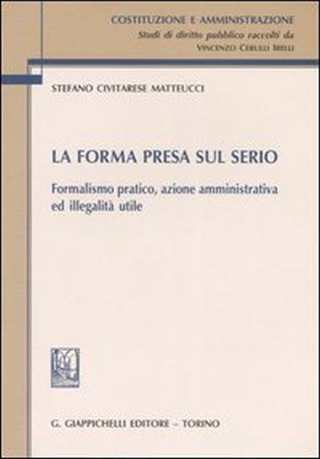 La forma presa sul serio. Formalismo pratico, azione amministrativa ed illegalità utile