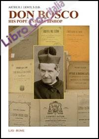 Don Bosco. His pope and his bishop. The trials of a founder