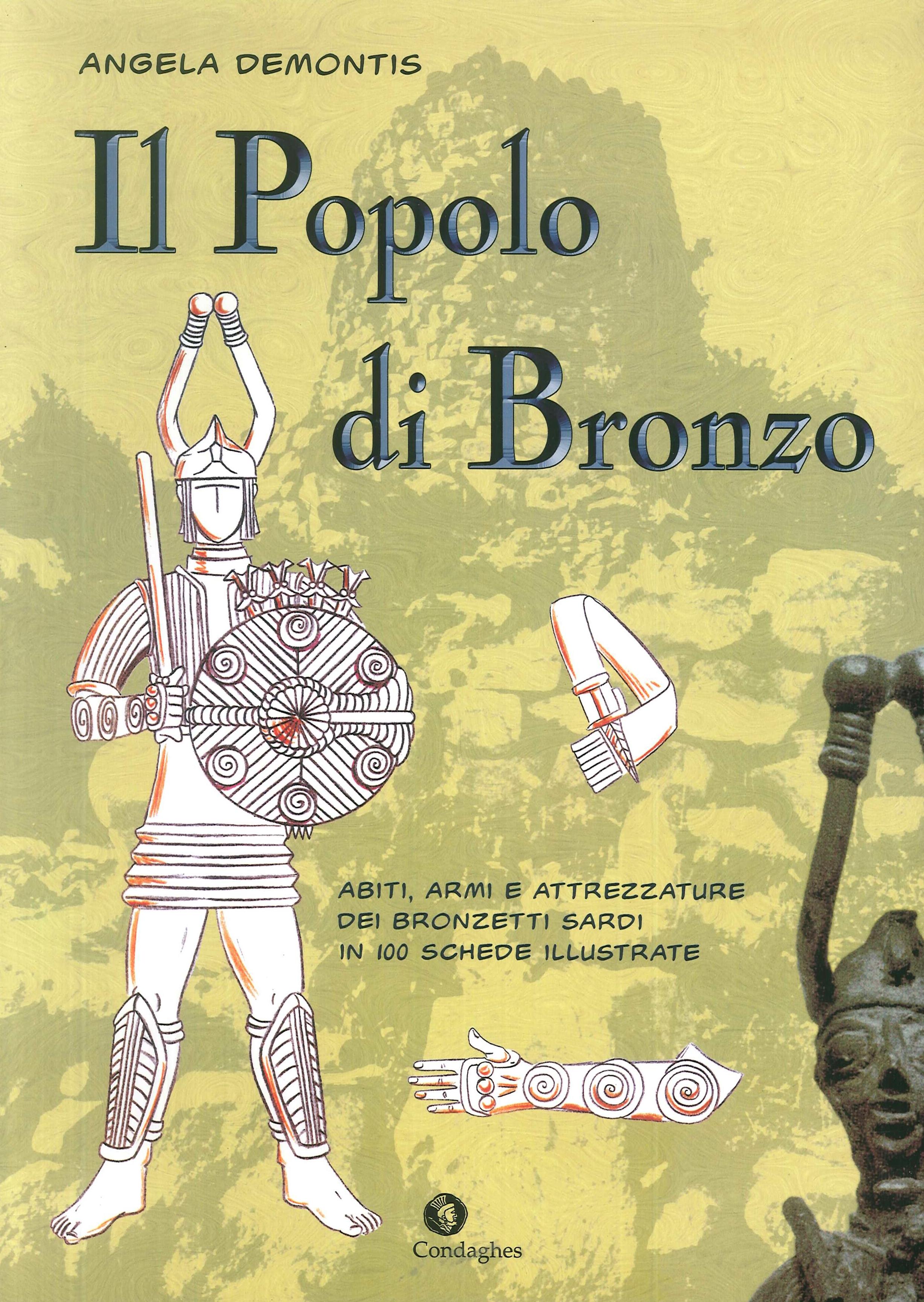 Il popolo di bronzo. Abiti, armi e attrezzature dei bronzetti sardi in 100 schede illustrate.